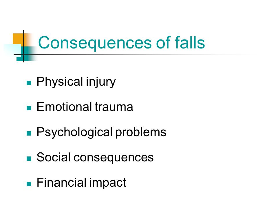 Consequences of falls Physical injury Emotional trauma