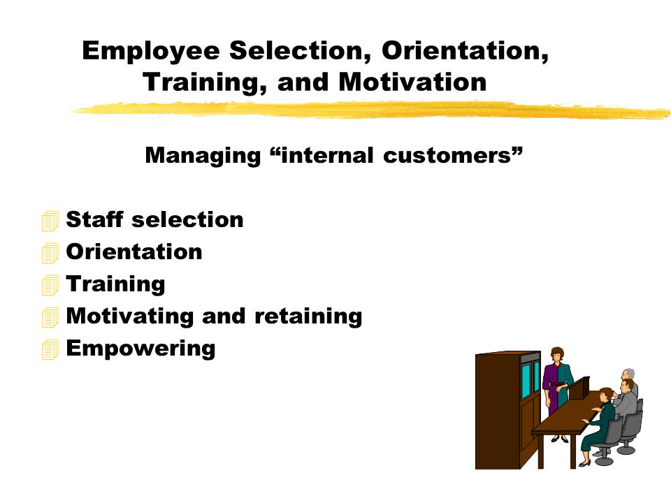 Employee Selection, Orientation, Training, and Motivation