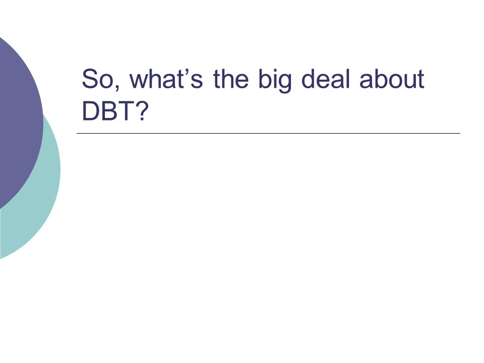 So, what's the big deal about DBT
