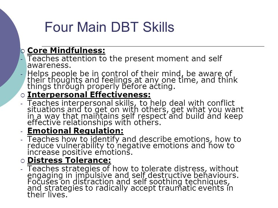 Four Main DBT Skills Core Mindfulness: