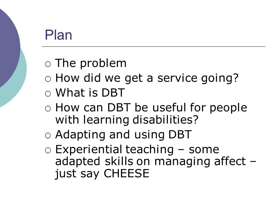 Plan The problem How did we get a service going What is DBT