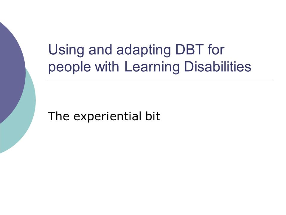 Using and adapting DBT for people with Learning Disabilities