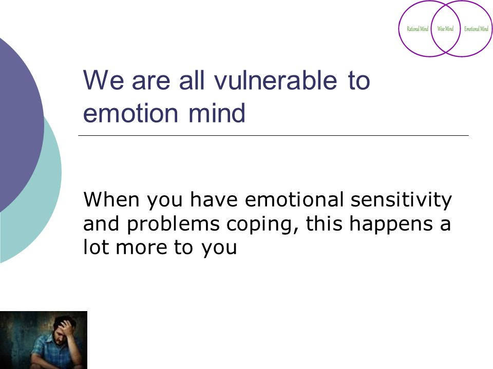 We are all vulnerable to emotion mind