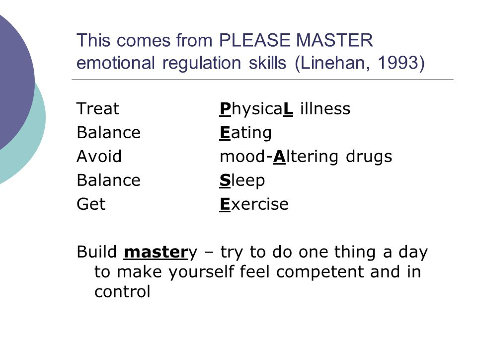 This comes from PLEASE MASTER emotional regulation skills (Linehan, 1993)