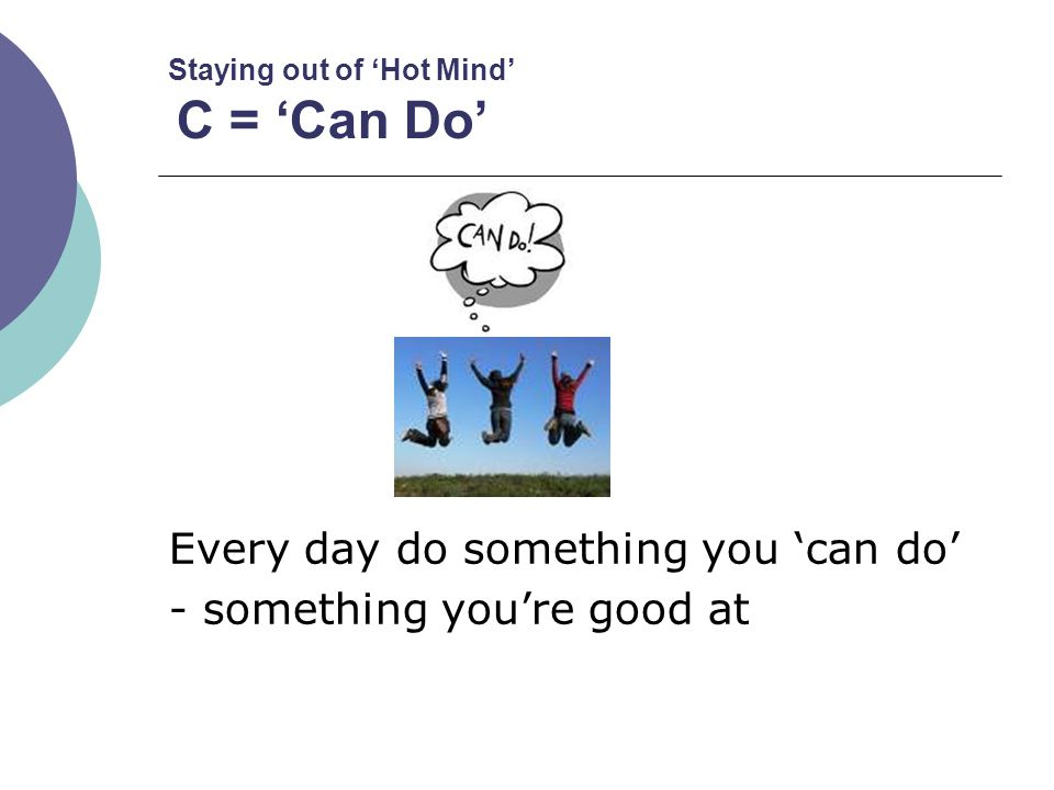 Staying out of 'Hot Mind' C = 'Can Do'