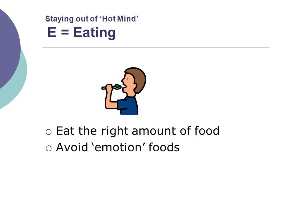 Staying out of 'Hot Mind' E = Eating
