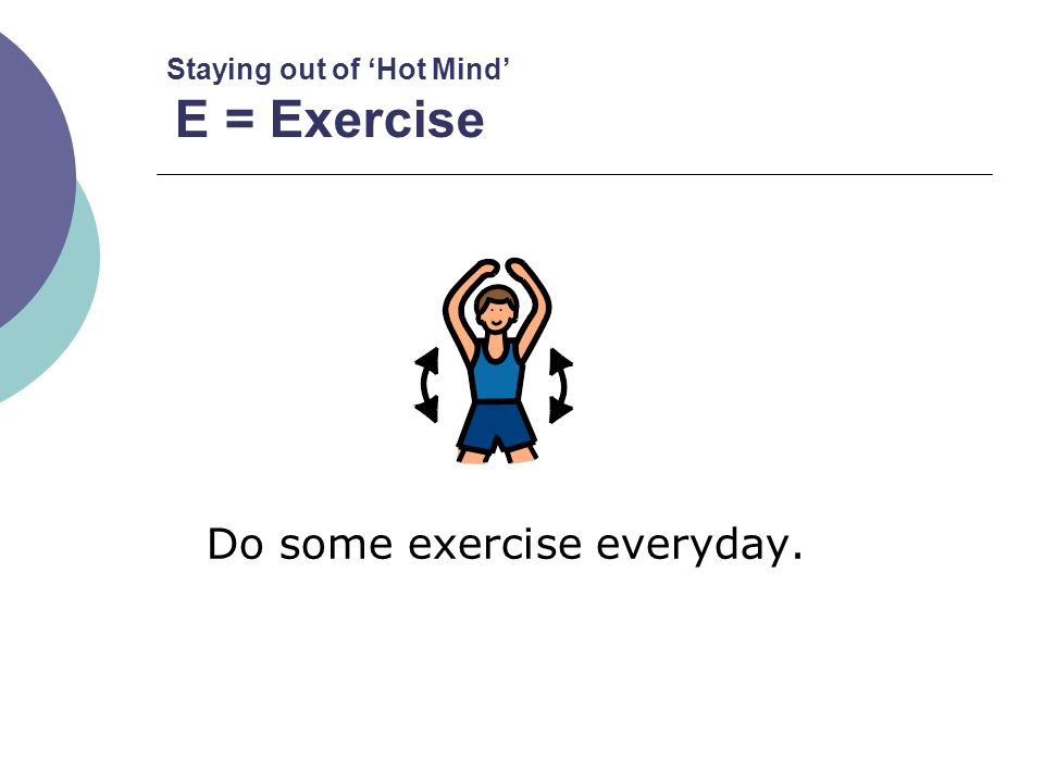 Staying out of 'Hot Mind' E = Exercise