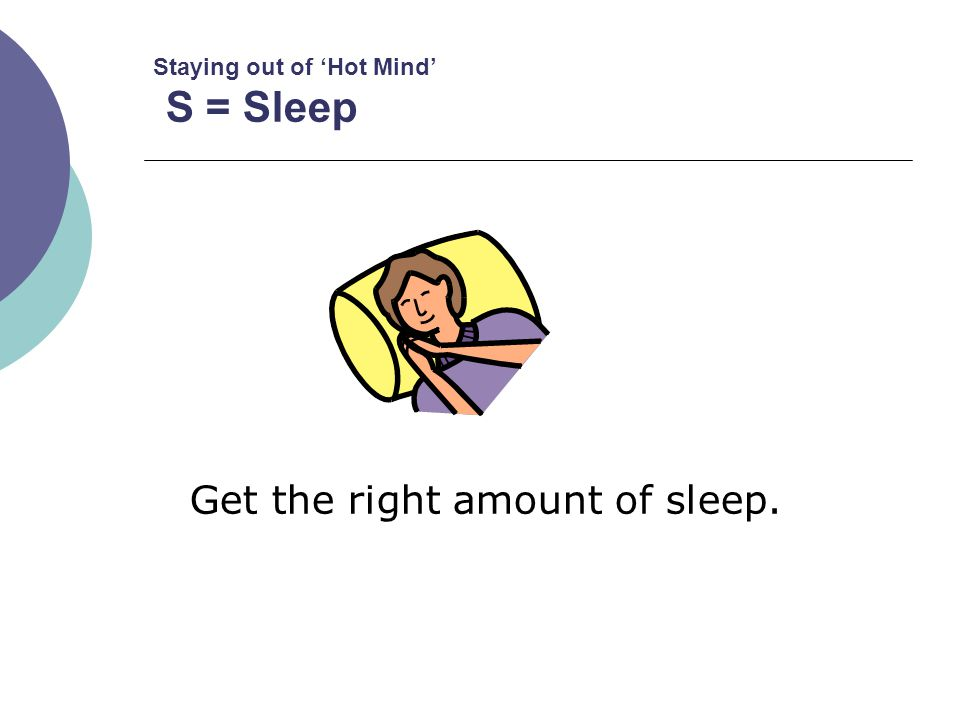 Staying out of 'Hot Mind' S = Sleep