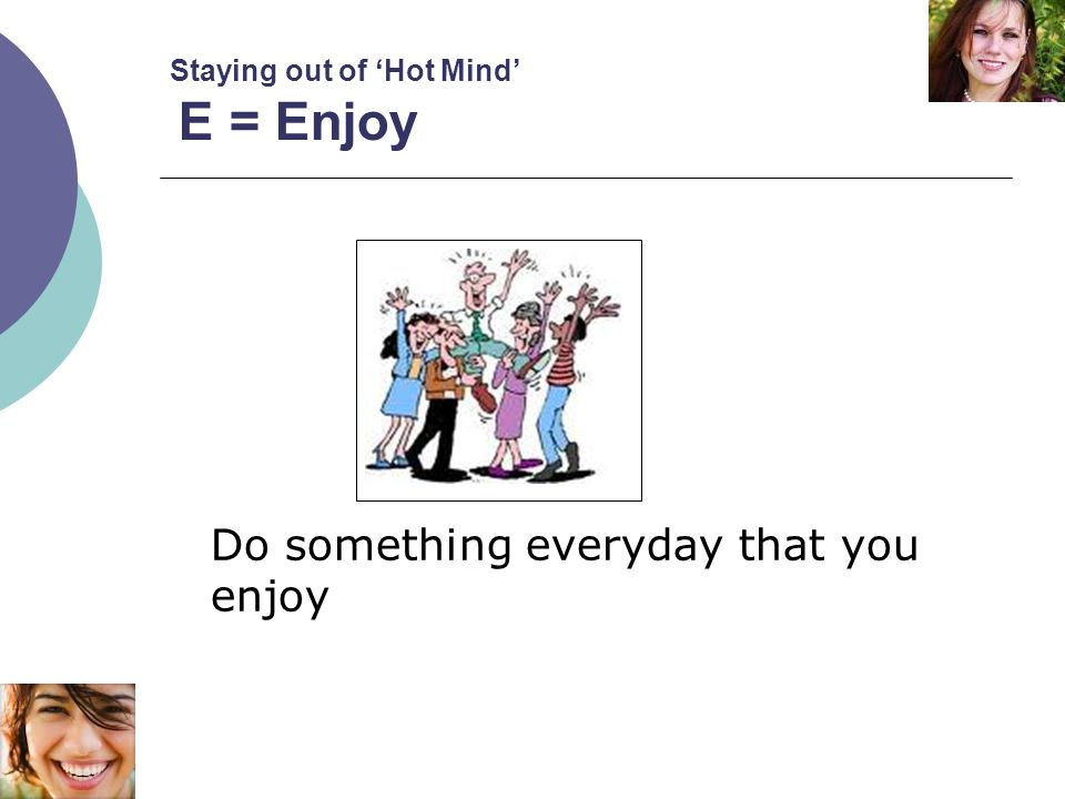 Staying out of 'Hot Mind' E = Enjoy