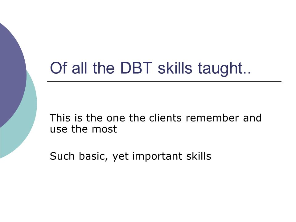 Of all the DBT skills taught..