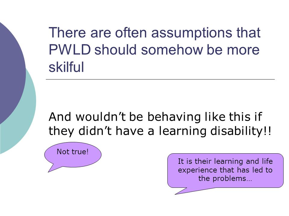 There are often assumptions that PWLD should somehow be more skilful