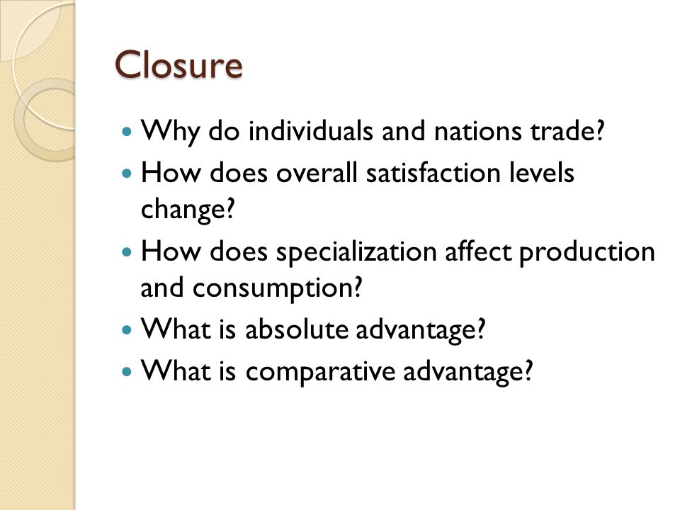 Closure Why do individuals and nations trade