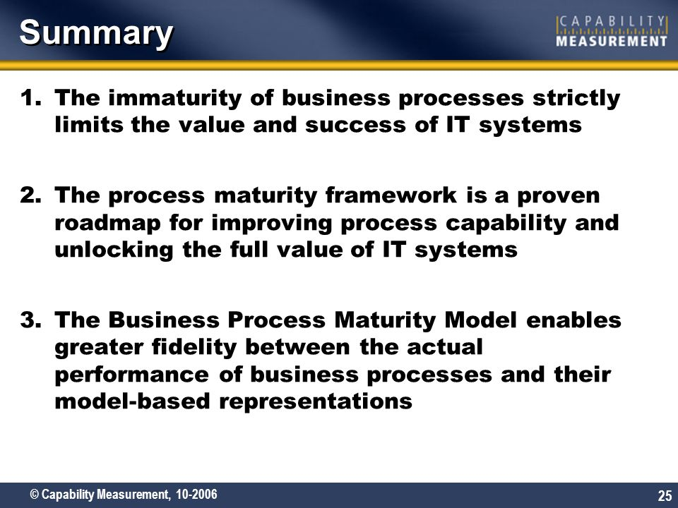 Summary The immaturity of business processes strictly limits the value and success of IT systems.