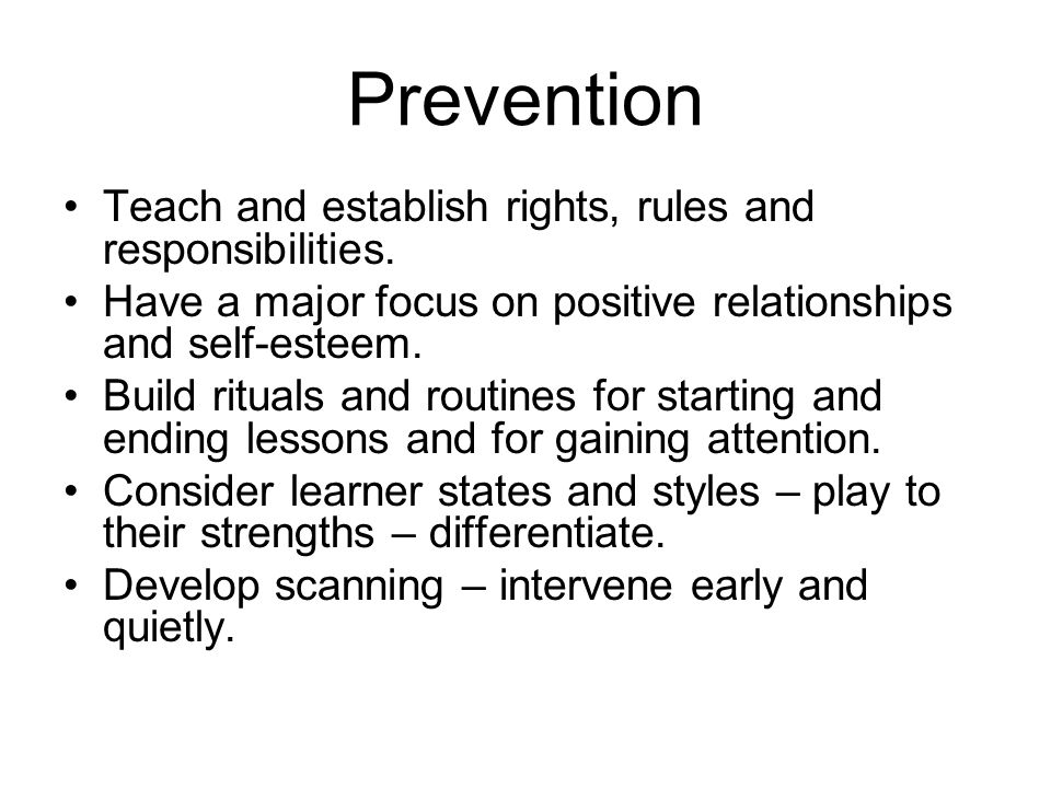 Prevention Teach and establish rights, rules and responsibilities.