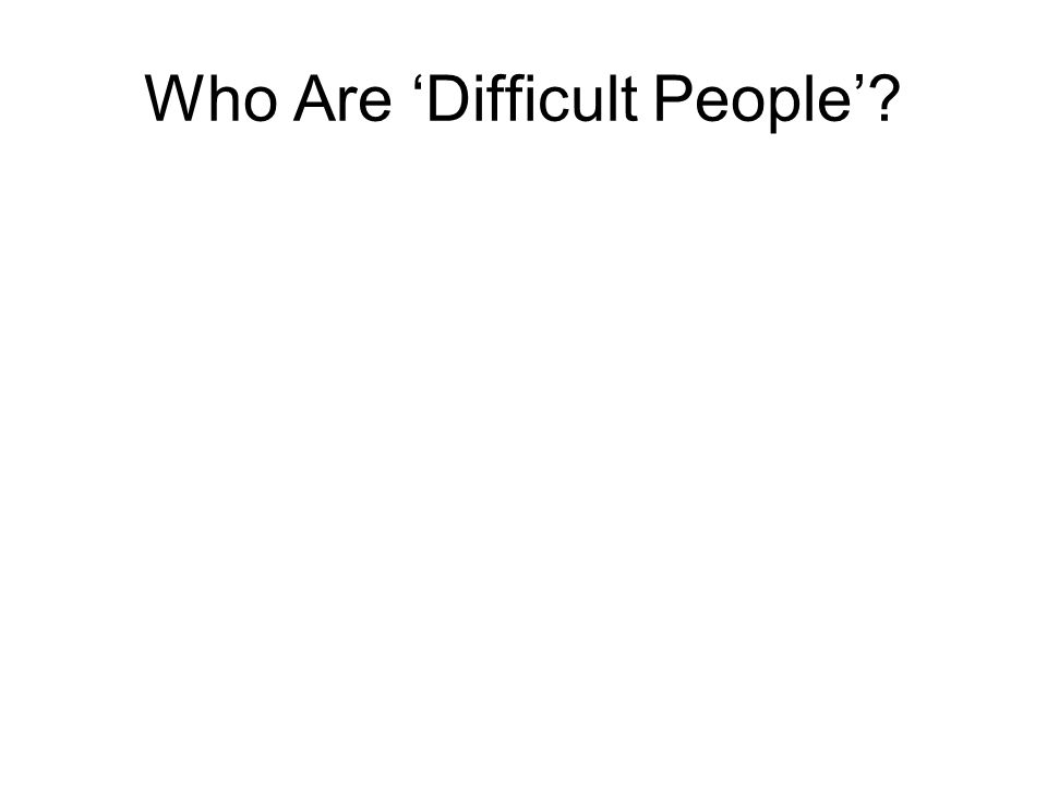 Who Are 'Difficult People'