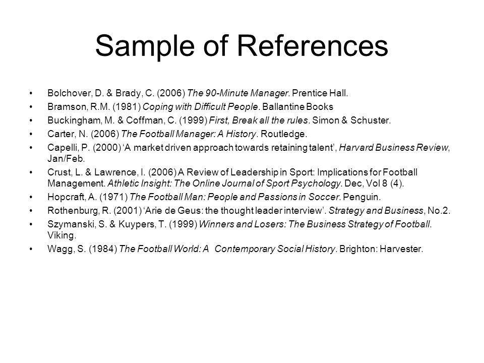 Sample of References Bolchover, D. & Brady, C. (2006) The 90-Minute Manager. Prentice Hall.