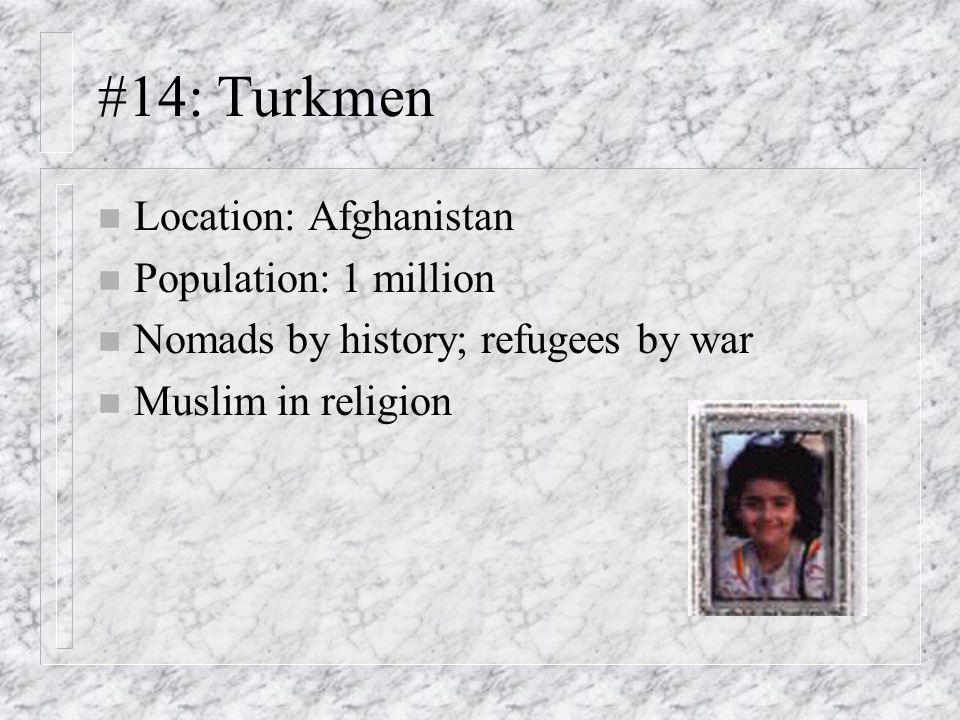 #14: Turkmen Location: Afghanistan Population: 1 million