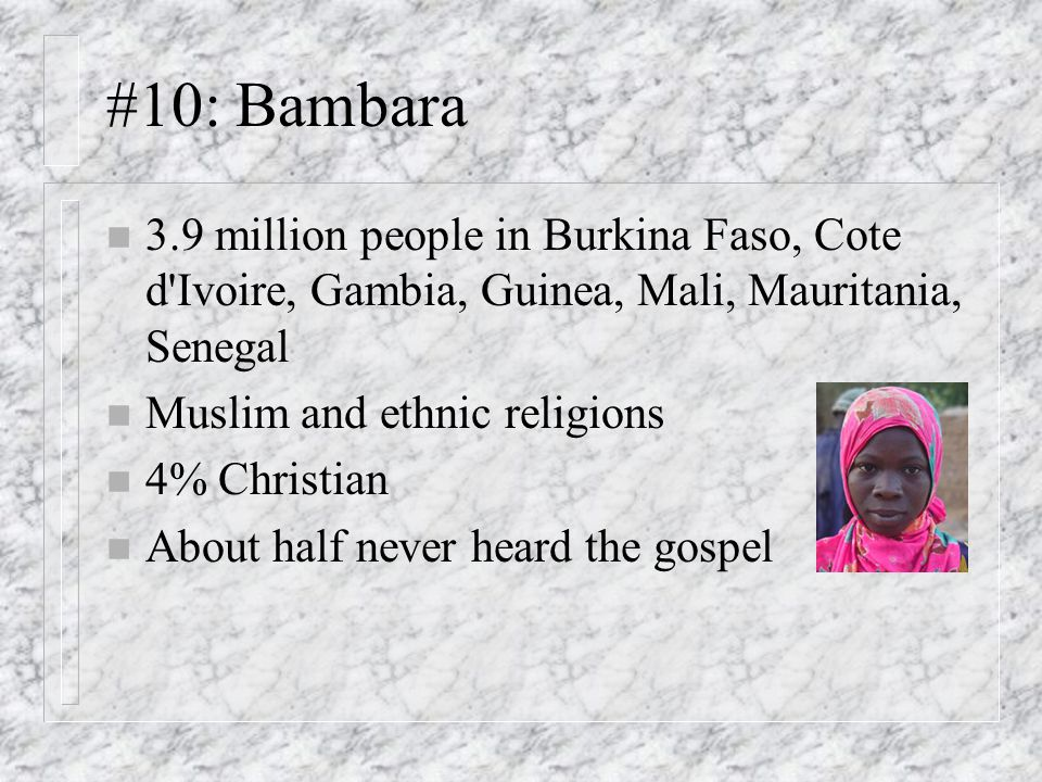 #10: Bambara 3.9 million people in Burkina Faso, Cote d Ivoire, Gambia, Guinea, Mali, Mauritania, Senegal.