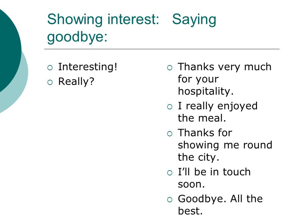 Showing interest: Saying goodbye: