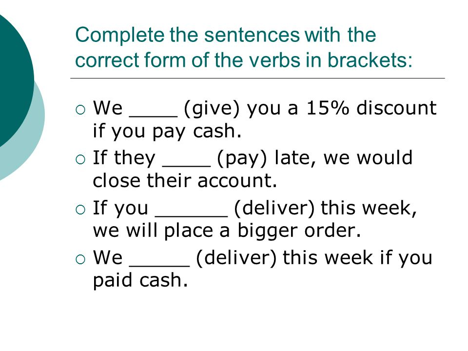 Complete the sentences with the correct form of the verbs in brackets:
