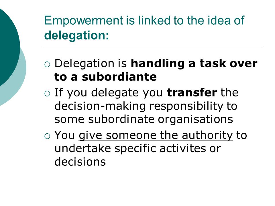 Empowerment is linked to the idea of delegation: