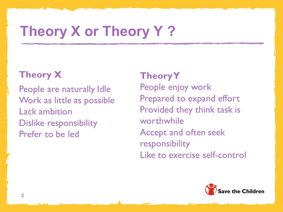 Theory X or Theory Y Theory X Theory Y People enjoy work
