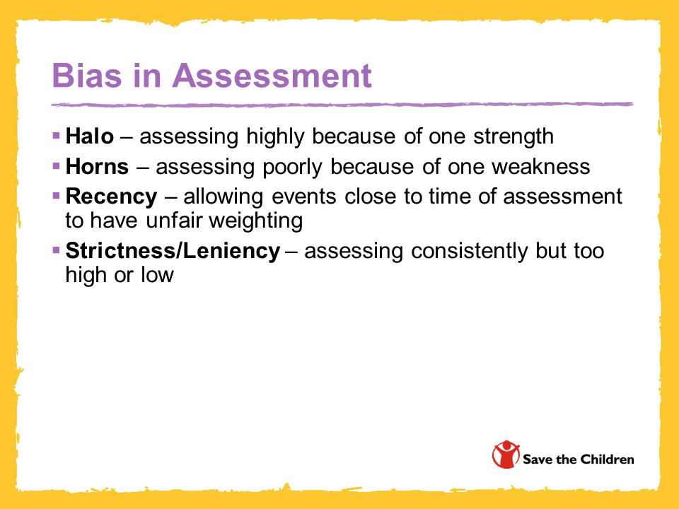 Bias in Assessment Halo – assessing highly because of one strength