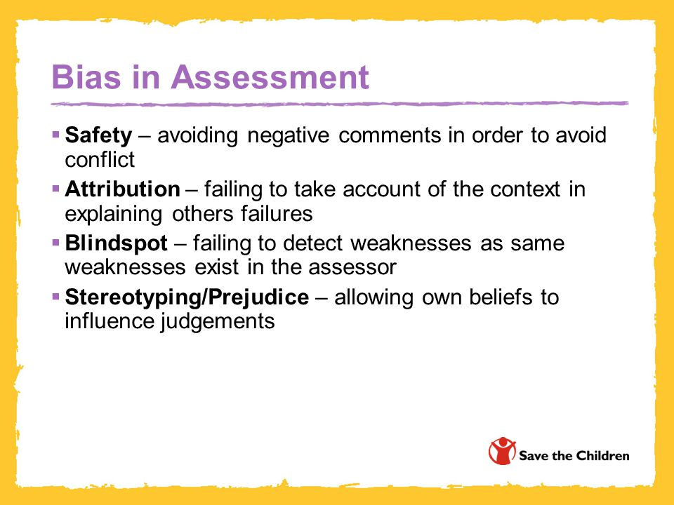 Bias in Assessment Safety – avoiding negative comments in order to avoid conflict.