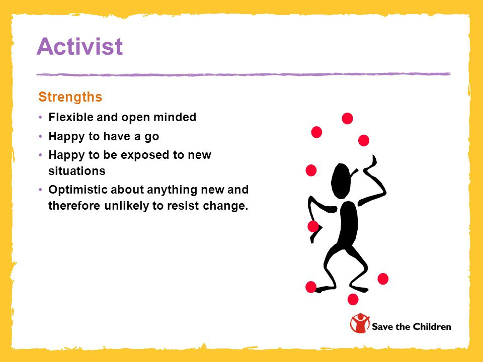 Activist Strengths Flexible and open minded Happy to have a go