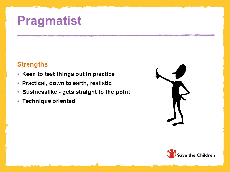 Pragmatist Strengths Keen to test things out in practice