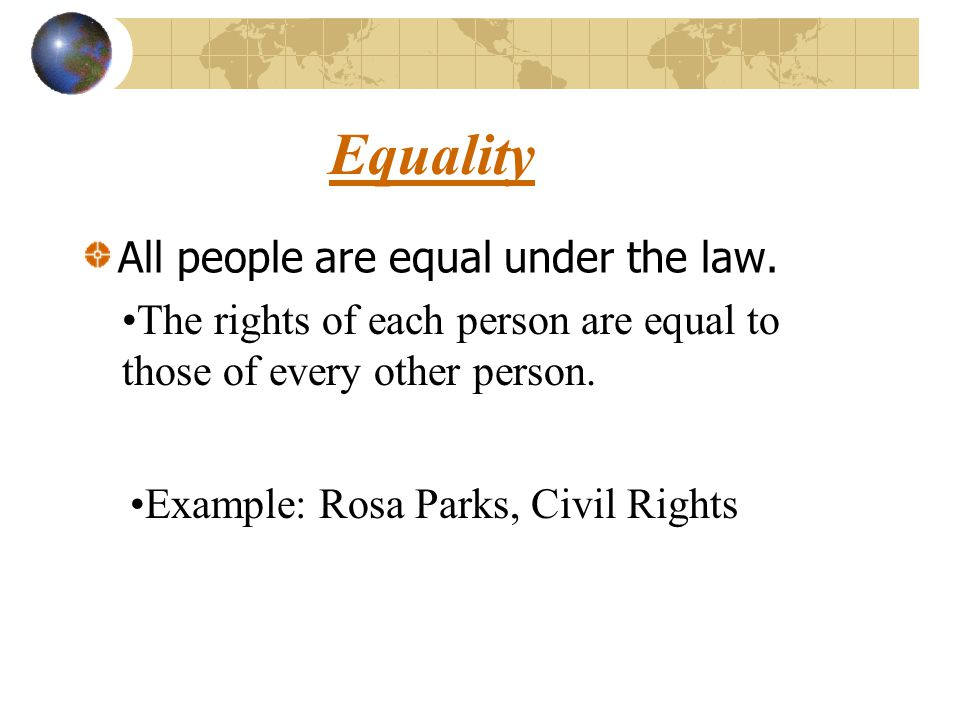 Equality All people are equal under the law.