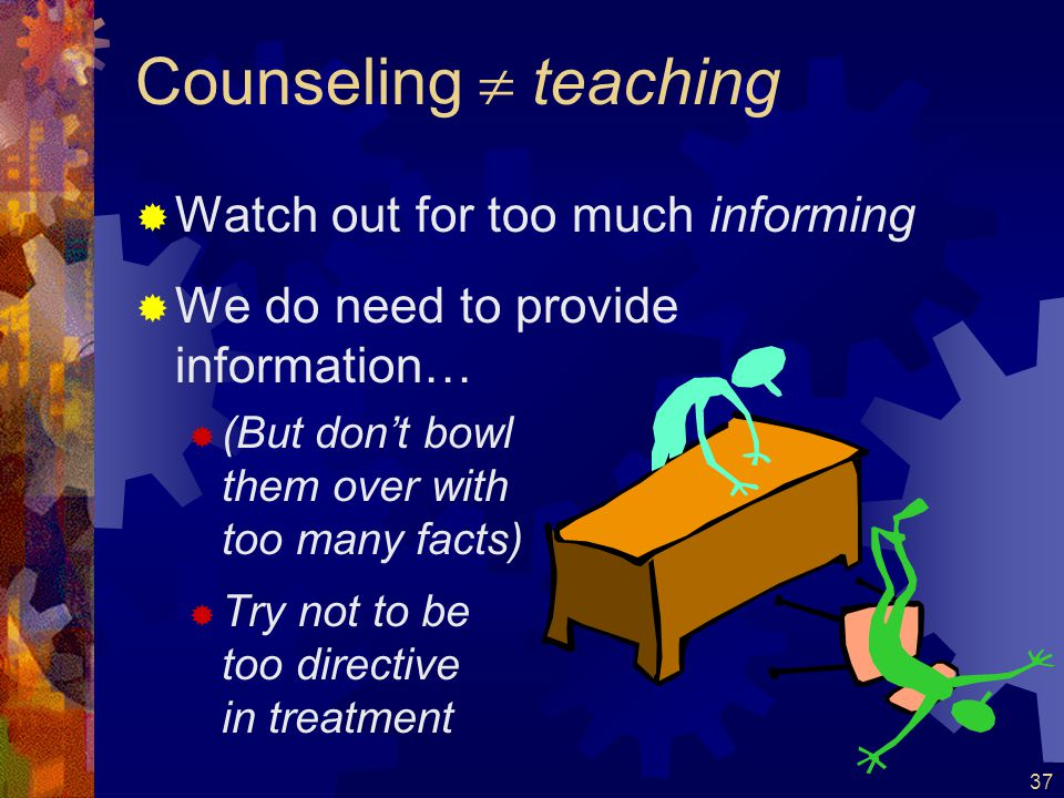 Counseling  teaching Watch out for too much informing