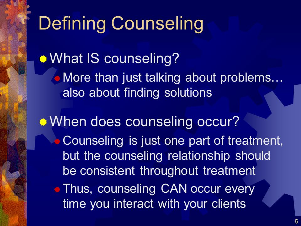 Defining Counseling What IS counseling When does counseling occur