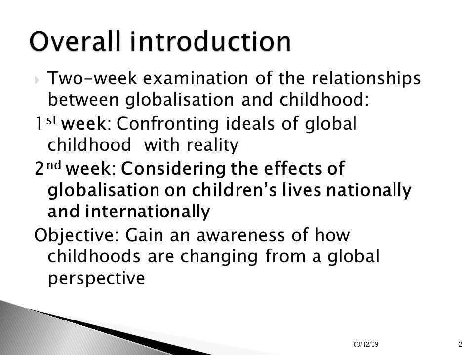 Overall introduction Two-week examination of the relationships between globalisation and childhood: