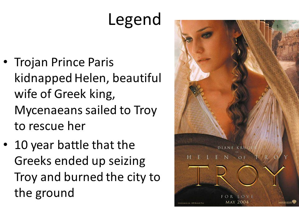 Legend Trojan Prince Paris kidnapped Helen, beautiful wife of Greek king, Mycenaeans sailed to Troy to rescue her.