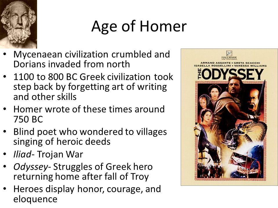 Age of Homer Mycenaean civilization crumbled and Dorians invaded from north.