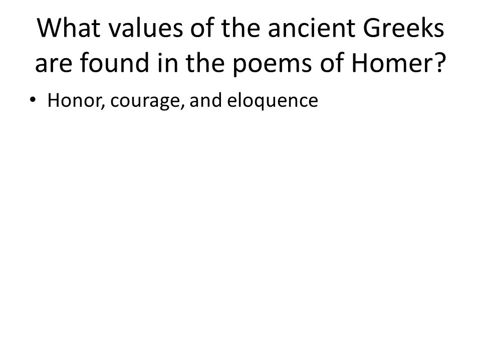 What values of the ancient Greeks are found in the poems of Homer
