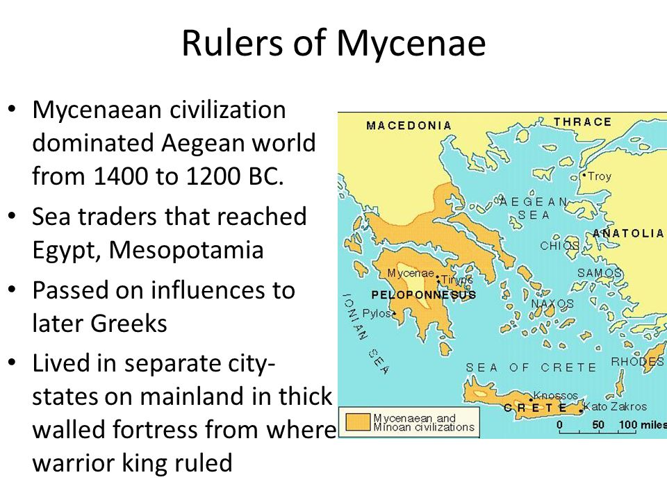 Rulers of Mycenae Mycenaean civilization dominated Aegean world from 1400 to 1200 BC. Sea traders that reached Egypt, Mesopotamia.