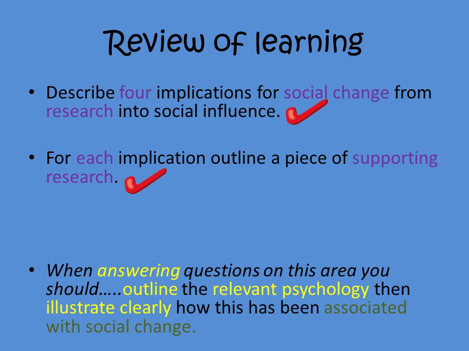 Review of learning Describe four implications for social change from research into social influence.