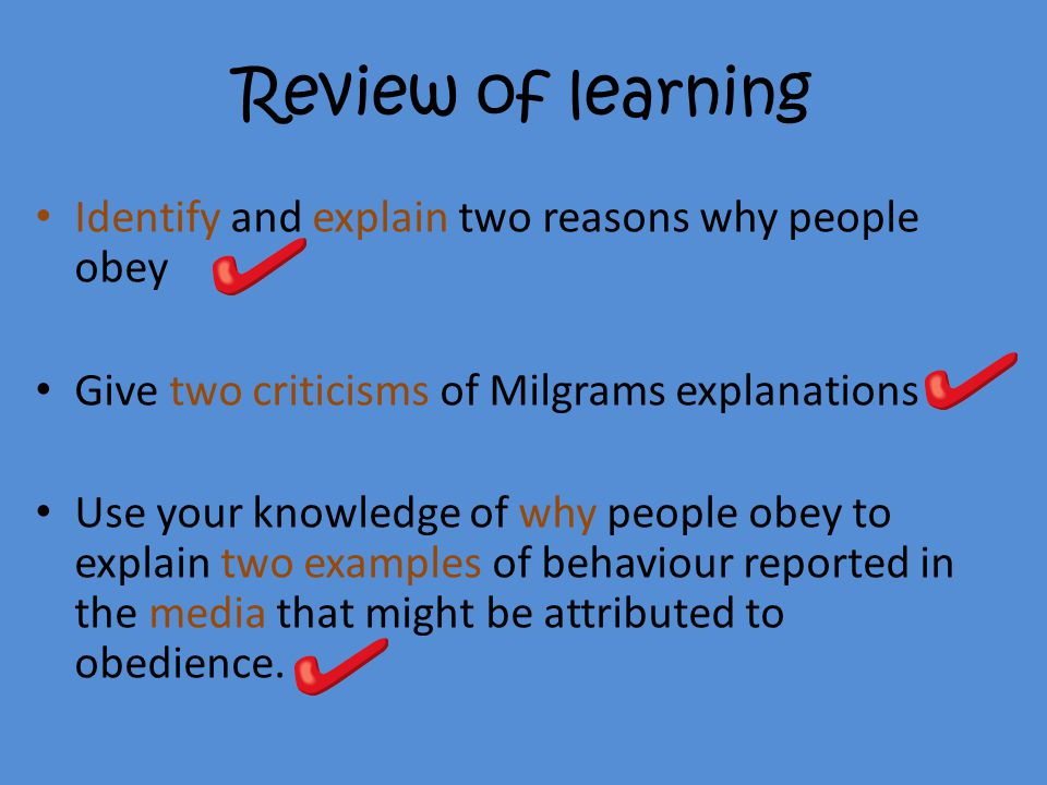 Review of learning Identify and explain two reasons why people obey