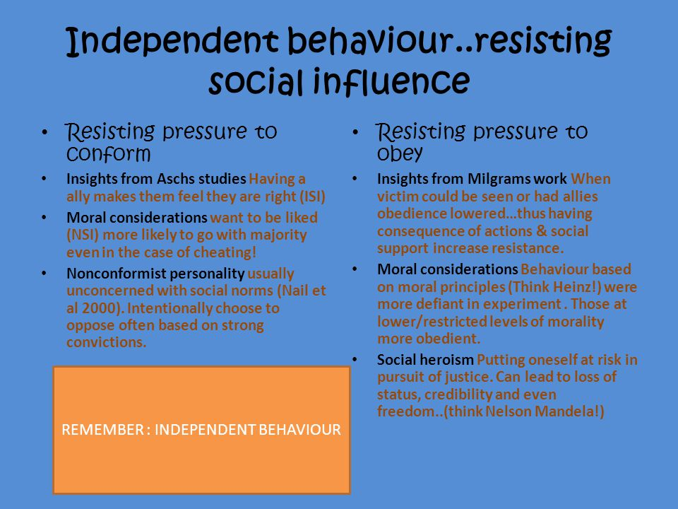 Independent behaviour..resisting social influence