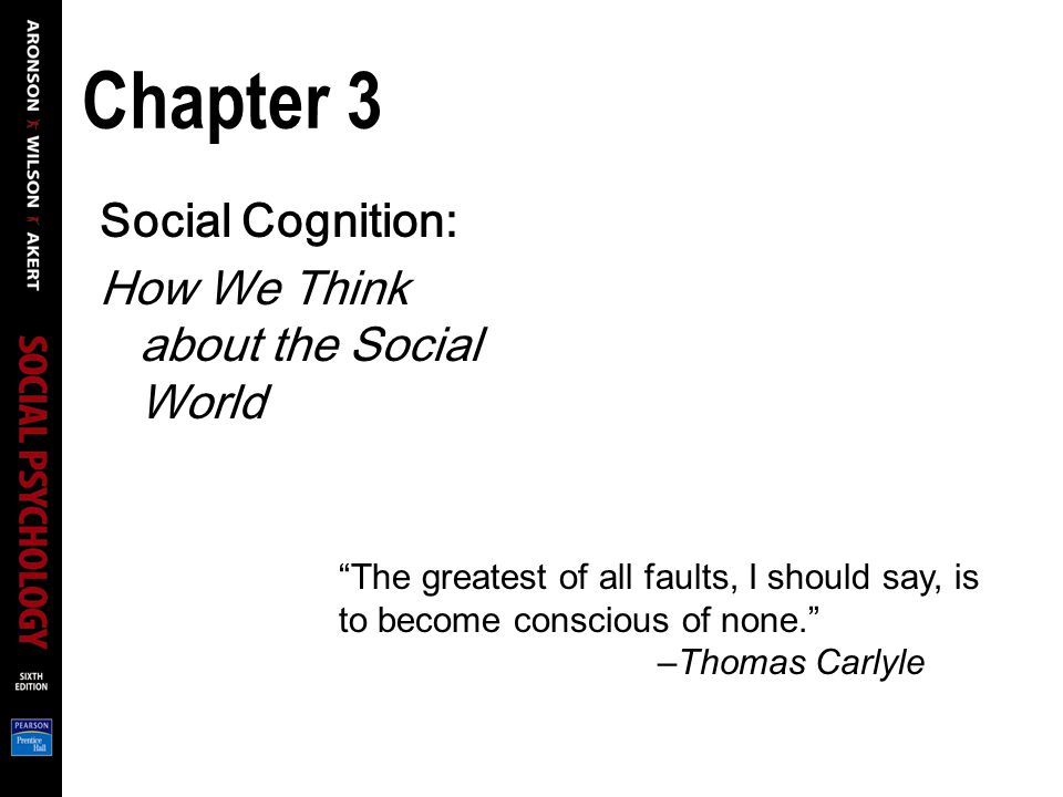 Chapter 3 Social Cognition: How We Think about the Social World