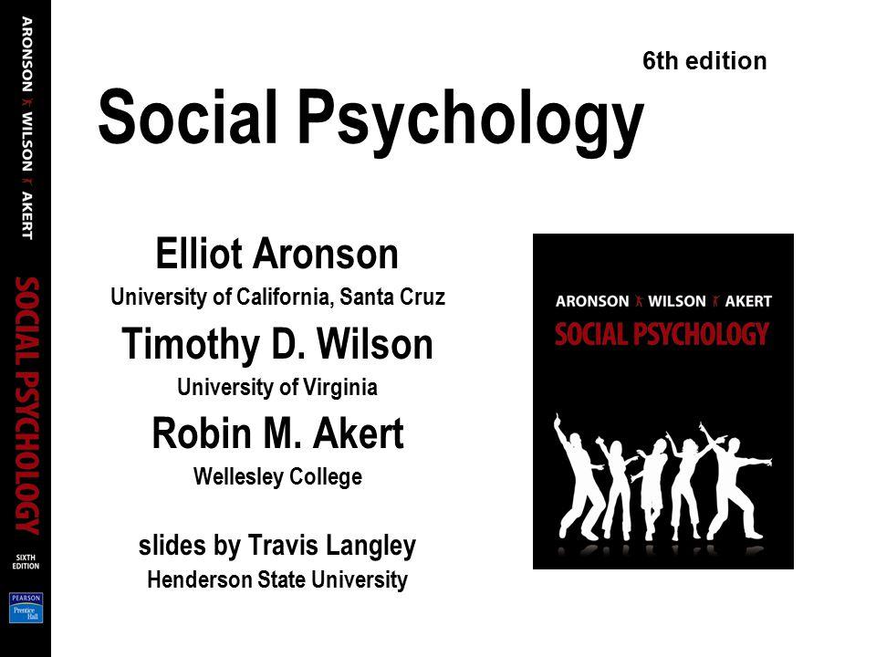 Social Psychology Elliot Aronson Timothy D. Wilson Robin M. Akert