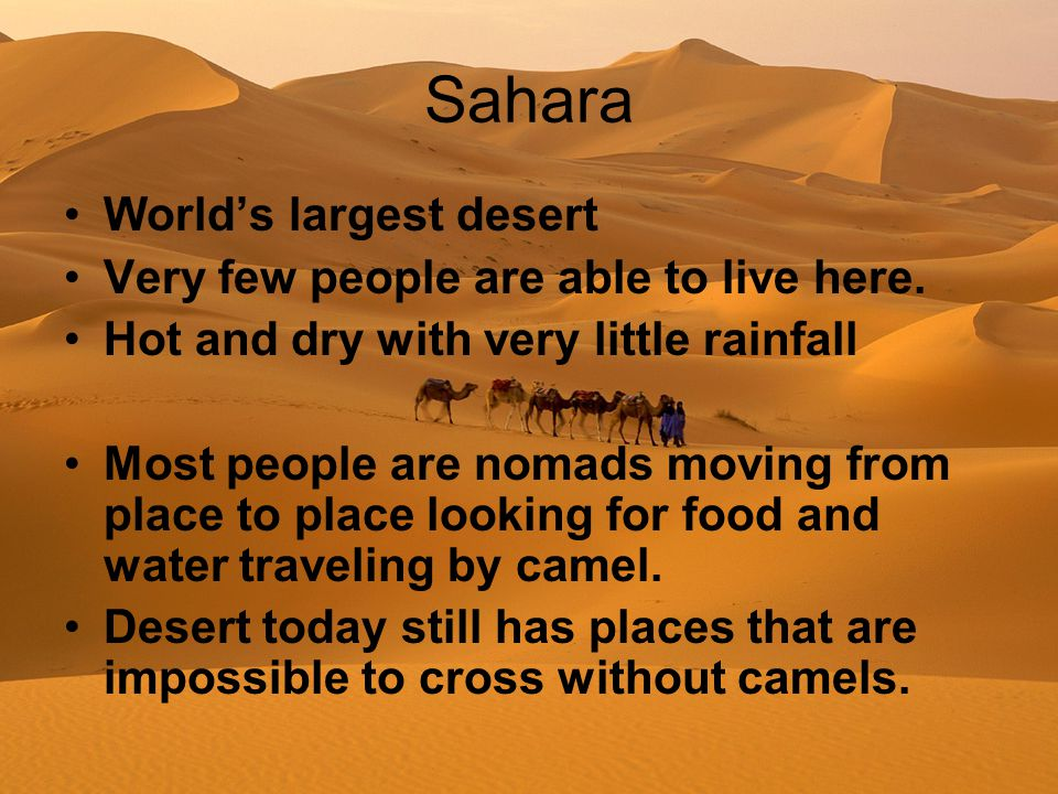 Sahara World's largest desert Very few people are able to live here.