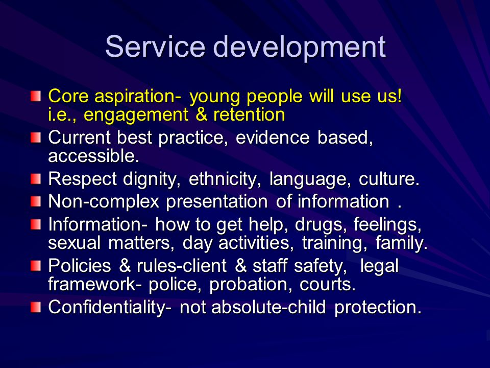 Service development Core aspiration- young people will use us! i.e., engagement & retention. Current best practice, evidence based, accessible.