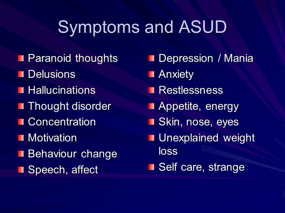 Symptoms and ASUD Paranoid thoughts Delusions Hallucinations