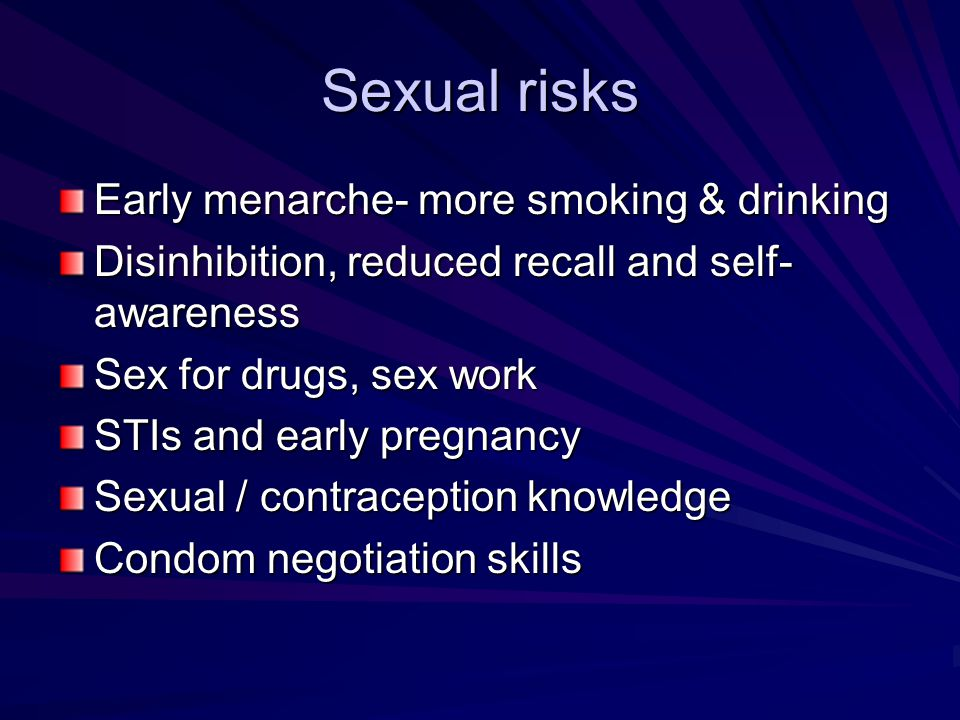Sexual risks Early menarche- more smoking & drinking