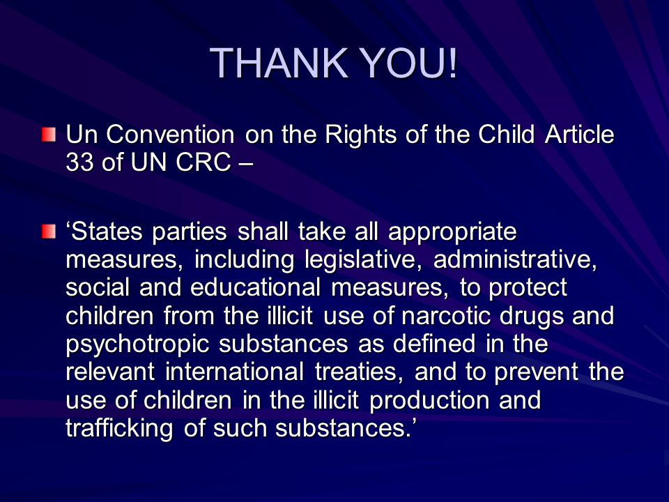 THANK YOU! Un Convention on the Rights of the Child Article 33 of UN CRC –