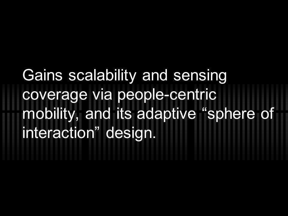 Gains scalability and sensing coverage via people-centric mobility, and its adaptive sphere of interaction design.