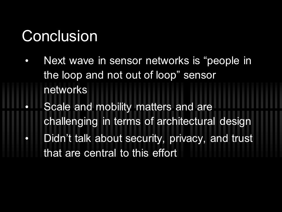 Conclusion Next wave in sensor networks is people in the loop and not out of loop sensor networks.